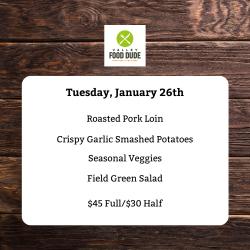 Tuesday 1/26/21 - Pork Loin - $45/$30